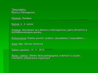 Téma hodiny:  Bosna a Hercegovina Předmět:  Zeměpis Ročník:  2., 3. ročník