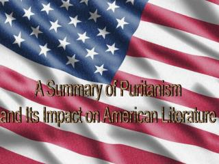 A Summary of Puritanism  and Its Impact on American Literature