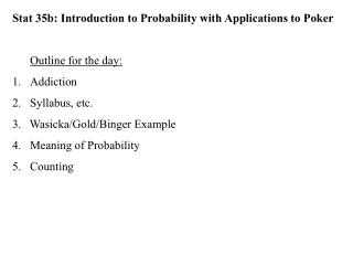 Stat 35b: Introduction to Probability with Applications to Poker Outline for the day: Addiction