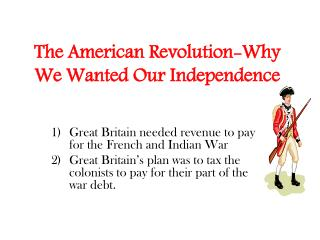 The American Revolution-Why We Wanted Our Independence