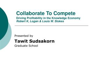 Collaborate To Compete  Driving Profitability in the Knowledge Economy Robert K, Logan  Louis W. Stokes