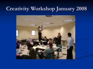 Creativity Workshop January 2008