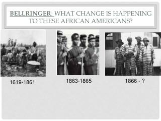 Bellringer :  What change is happening to these African Americans?