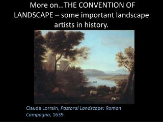 More on…THE CONVENTION OF LANDSCAPE – some important landscape artists in history.