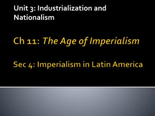 Ch 11:  The Age of Imperialism Sec 4: Imperialism in Latin America
