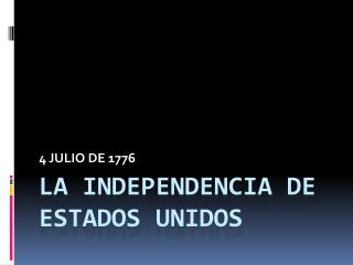 LA INDEPENDENCIA DE ESTADOS UNIDOS