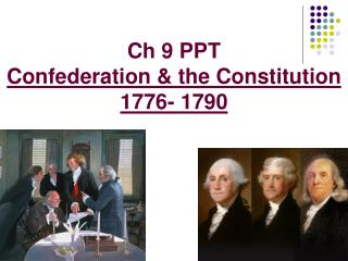 Ch 9 PPT Confederation & the Constitution 1776- 1790