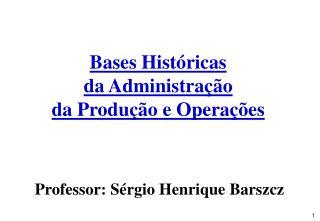Bases Históricas da Administração da Produção e Operações