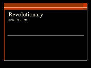 Revolutionary  circa 1750-1800