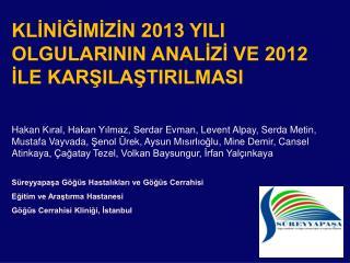 KLİNİĞİMİZİN 2013 YILI OLGULARININ ANALİZİ VE 2012 İLE KARŞILAŞTIRILMASI