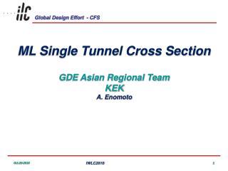 ML Single Tunnel Cross Section GDE Asian Regional Team KEK A. Enomoto