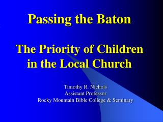 Passing the Baton The Priority of Children in the Local Church