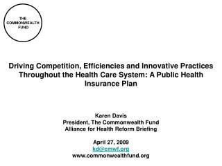 Karen Davis President, The Commonwealth Fund Alliance for Health Reform Briefing April 27, 2009