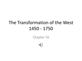 The Transformation of the West 1450 - 1750