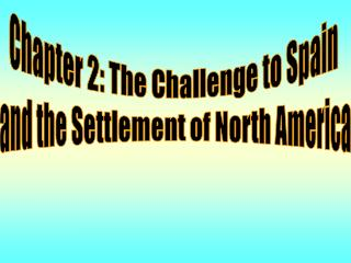 Chapter 2: The Challenge to Spain  and the Settlement of North America