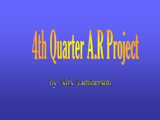 4th Quarter A.R Project