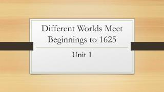 Different Worlds Meet Beginnings to 1625