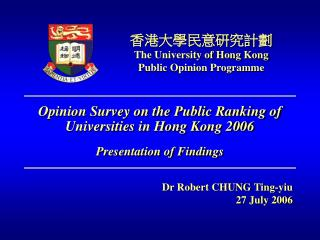 Opinion Survey on the Public Ranking of Universities in Hong Kong 2006 Presentation of Findings