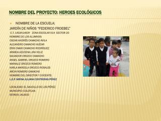 NOMBRE DEL PROYECTO: HEROES ECOL�GICOS