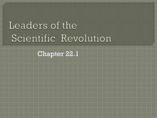 Leaders of the  Scientific  Revolution