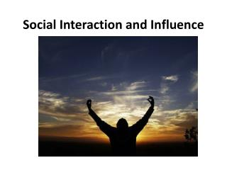 Social Interaction and Influence