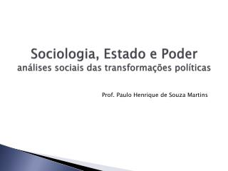 Sociologia, Estado e Poder análises sociais das transformações políticas