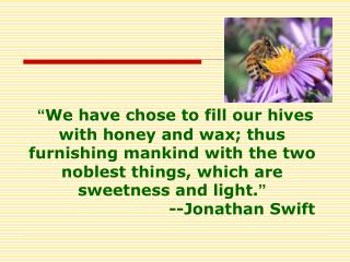 We have chose to fill our hives with honey and wax; thus furnishing mankind with the two noblest things, which are swee