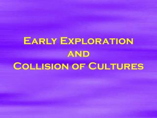 Early Exploration and Collision of Cultures