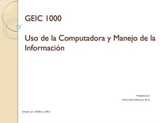 GEIC  1000 Uso  de la  Computadora  y  Manejo  de la  Información