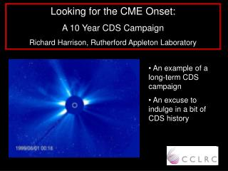 Looking for the CME Onset: A 10 Year CDS Campaign Richard Harrison, Rutherford Appleton Laboratory