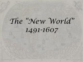 "The ""New World"" 1491-1607"