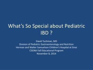 What�s So Special about Pediatric IBD ?
