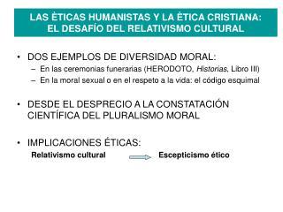 LAS  TICAS HUMANISTAS Y LA  TICA CRISTIANA: EL DESAF O DEL RELATIVISMO CULTURAL