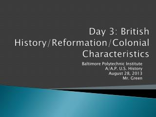Day 3: British History/Reformation/Colonial Characteristics