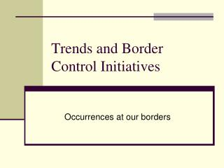 Trends and Border Control Initiatives