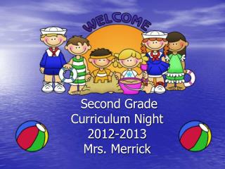 Second Grade  Curriculum Night 2012-2013 Mrs. Merrick