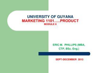 UNIVERSITY OF GUYANA MARKETING 1101…..PRODUCT  MODULE 6