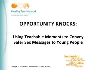 OPPORTUNITY KNOCKS: Using Teachable Moments to Convey Safer Sex Messages to Young People