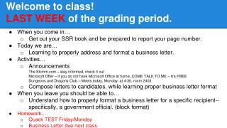 Welcome to class !  LAST WEEK  of the grading period.