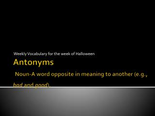 Antonyms Noun- A  word opposite in meaning to another (e.g.,  bad  and  good ).