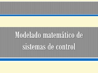 Modelado matemático de sistemas de control