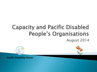 Capacity and  Pacific Disabled  P eople's  O rganisations
