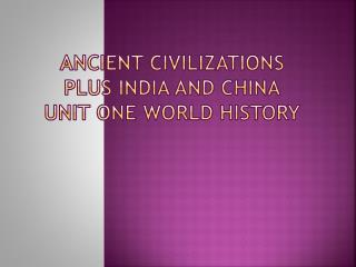 Ancient Civilizations Plus India and China unit one world history