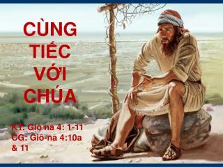 CÙNG TIẾC VỚI CHÚA KT: Giô na 4: 1-11 CG: Giô-na 4:10a & 11
