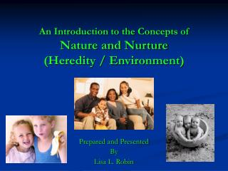 An Introduction to the Concepts of Nature and Nurture (Heredity / Environment)