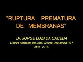 """"""" RUPTURA    PREMATURA DE   MEMBRANAS"""""""