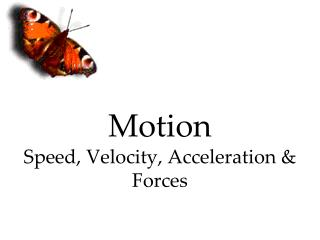 Motion Speed,  Velocity, Acceleration & Forces