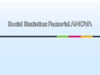 Social Statistics: Factorial ANOVA