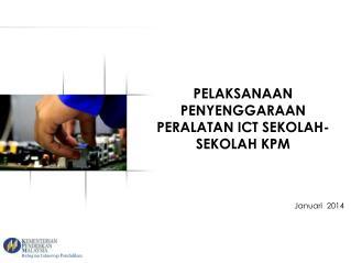 PELAKSANAAN PENYENGGARAAN  PERALATAN ICT SEKOLAH-SEKOLAH KPM