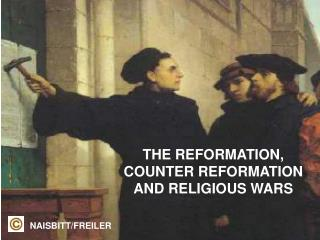 THE REFORMATION, COUNTER REFORMATION AND RELIGIOUS WARS